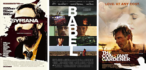 Syriana. Babel. The Constant Gardener.